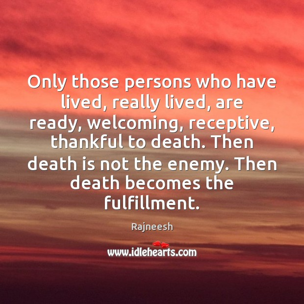 Only those persons who have lived, really lived, are ready, welcoming, receptive, Image