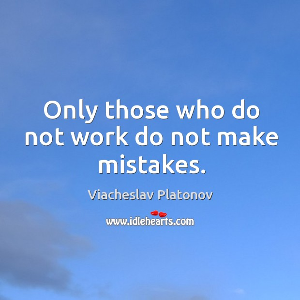 Only those who do not work do not make mistakes. Image