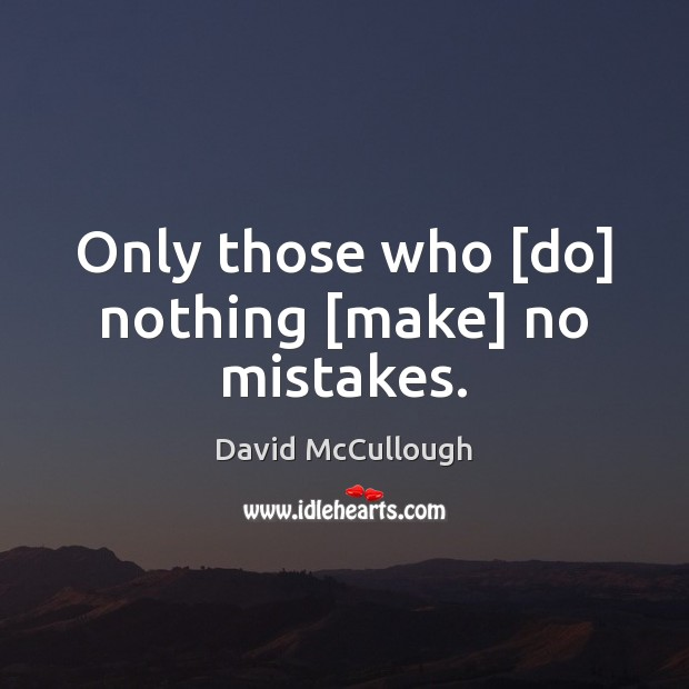 Image about Only those who [do] nothing [make] no mistakes.