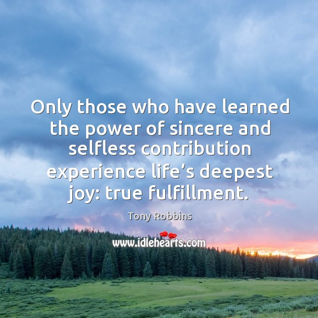 Image, Only those who have learned the power of sincere and selfless contribution