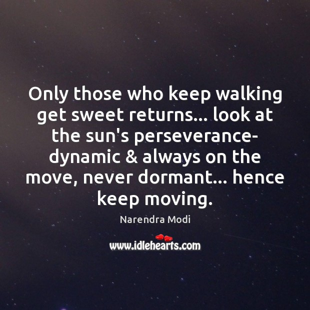Only those who keep walking get sweet returns… look at the sun's Image