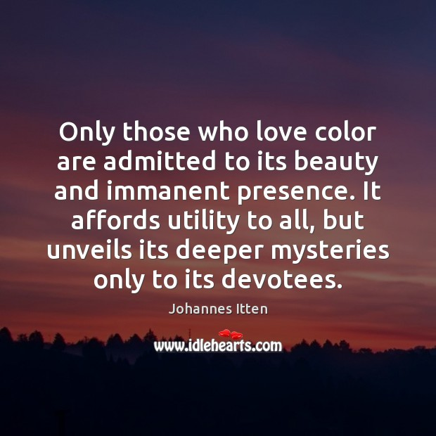 Image, Only those who love color are admitted to its beauty and immanent