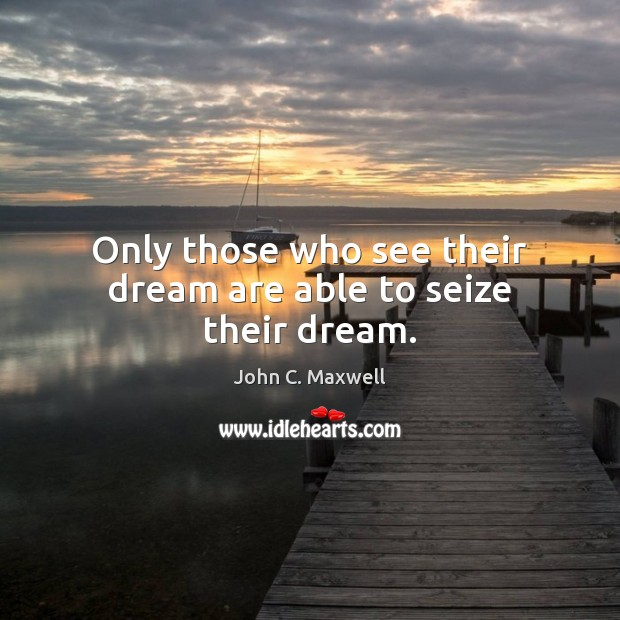 Only those who see their dream are able to seize their dream. Image