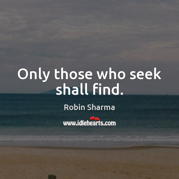 Image, Only those who seek shall find.