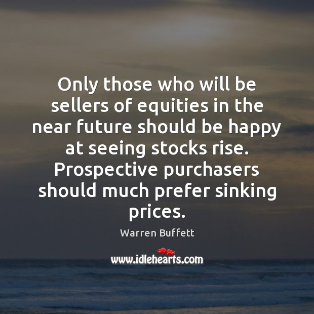 Only those who will be sellers of equities in the near future Image