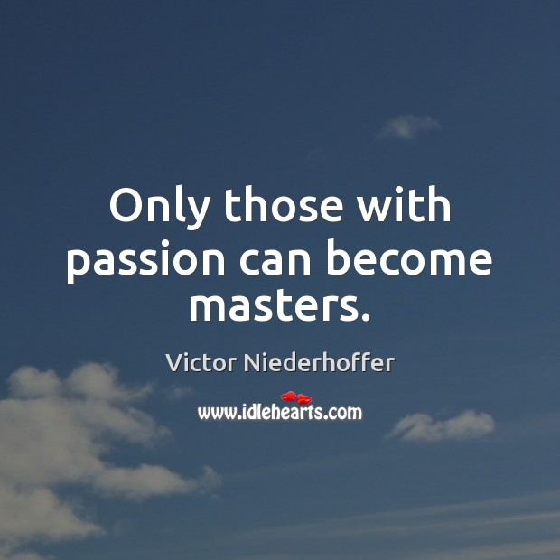 Only those with passion can become masters. Image