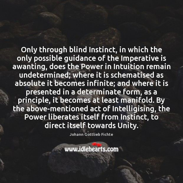 Only through blind Instinct, in which the only possible guidance of the Image