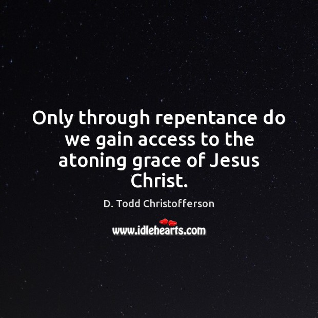 Image, Only through repentance do we gain access to the atoning grace of Jesus Christ.