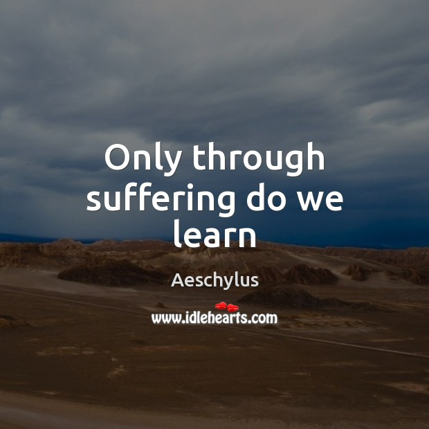 Image, Only through suffering do we learn