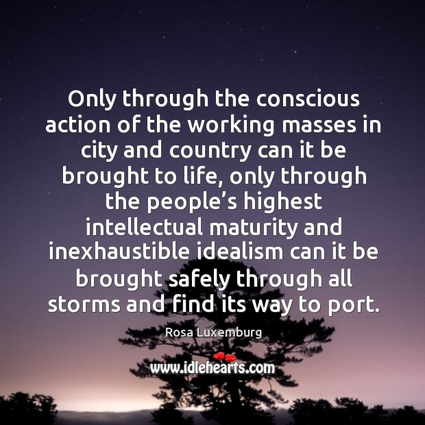 Only through the conscious action of the working masses in city and country can it be brought to life Image
