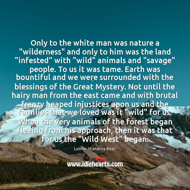 "Image, Only to the white man was nature a ""wilderness"" and only to"