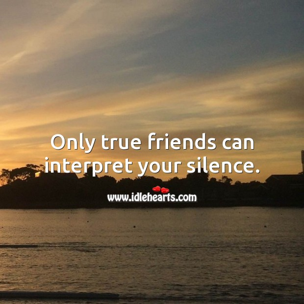 Image, Only true friends can interpret your silence.