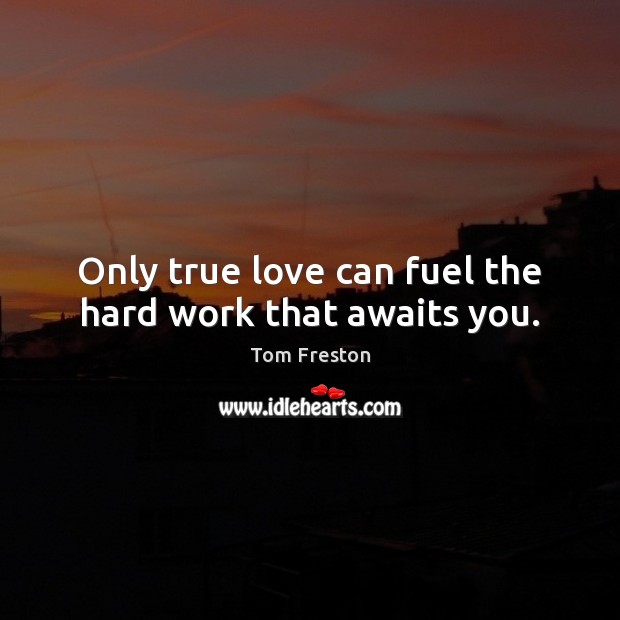 Only true love can fuel the hard work that awaits you. Image