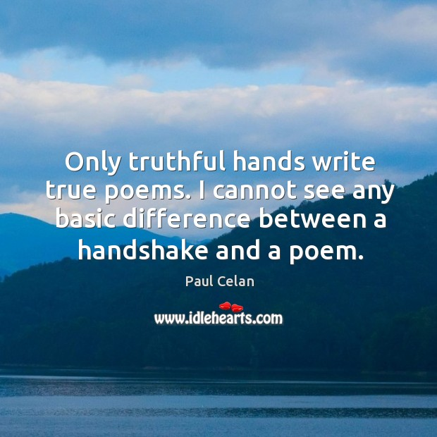 Only truthful hands write true poems. I cannot see any basic difference between a handshake and a poem. Image