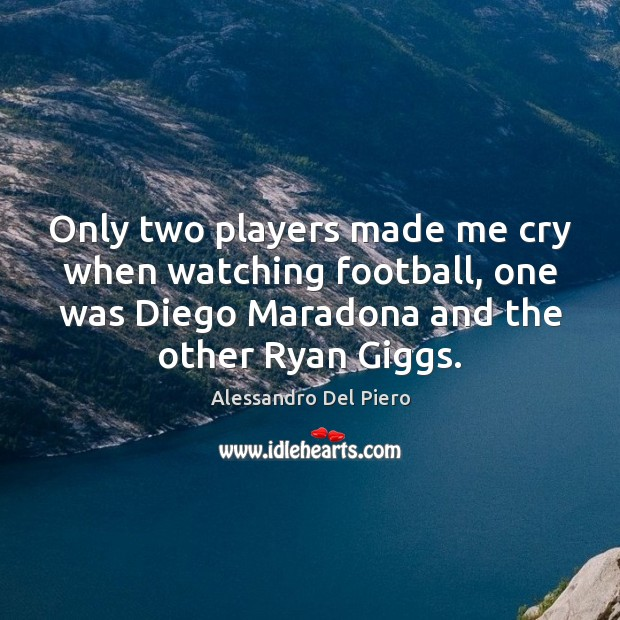 Image, Only two players made me cry when watching football, one was Diego