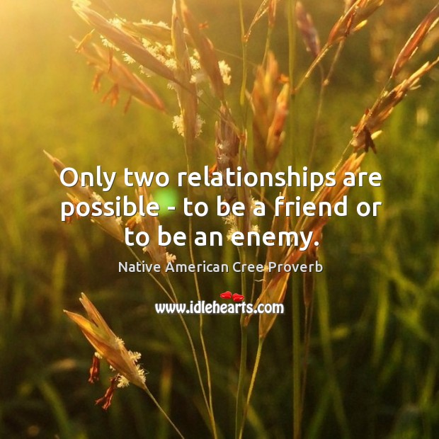 Only two relationships are possible – to be a friend or to be an enemy. Image