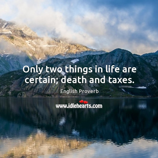 Who Said Death And Taxes Quote: Certain Quotes On IdleHearts