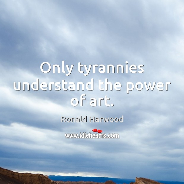Only tyrannies understand the power of art. Image
