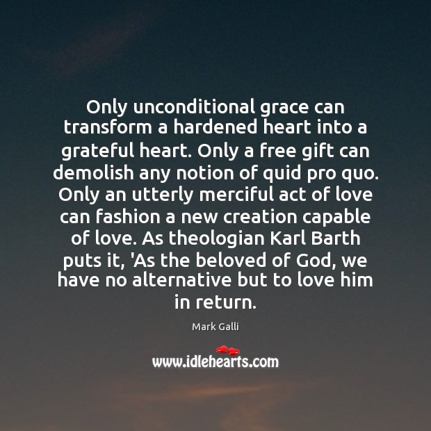 Image, Only unconditional grace can transform a hardened heart into a grateful heart.