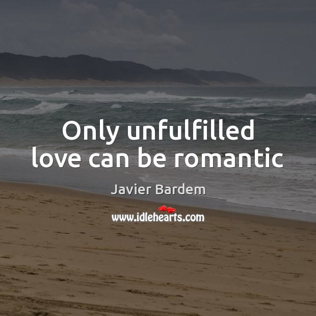 Image, Only unfulfilled love can be romantic