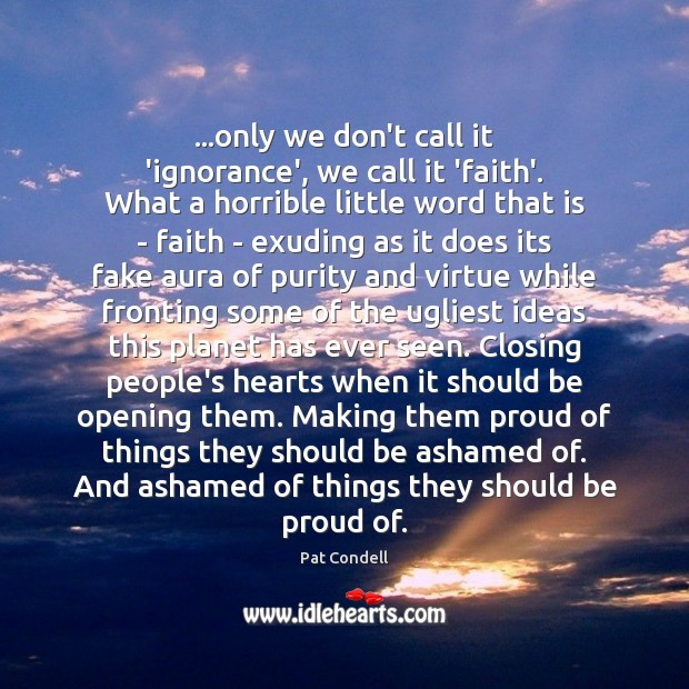 …only we don't call it 'ignorance', we call it 'faith'. What a Proud Quotes Image