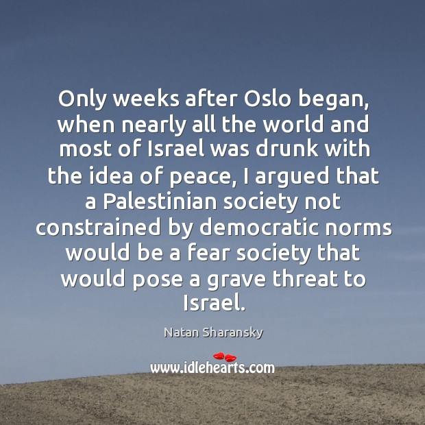 Only weeks after oslo began, when nearly all the world and most of israel was drunk with the idea of peace Image