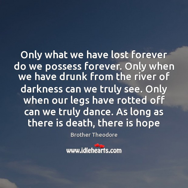Image, Only what we have lost forever do we possess forever. Only when