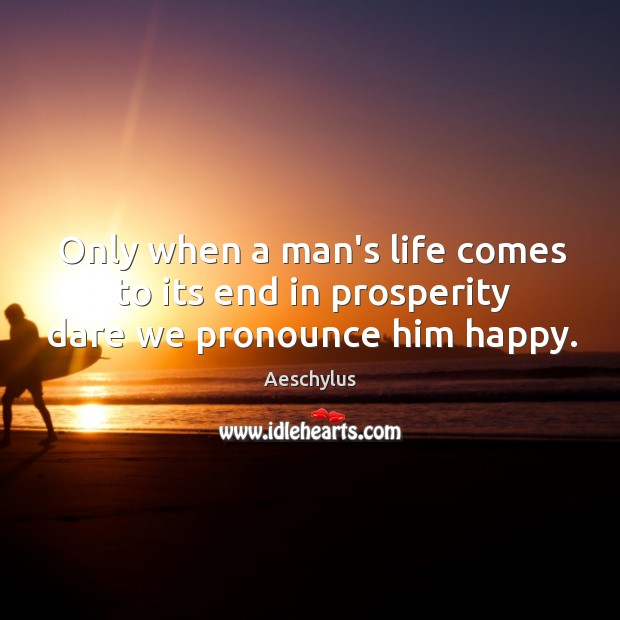 Only when a man's life comes to its end in prosperity dare we pronounce him happy. Image