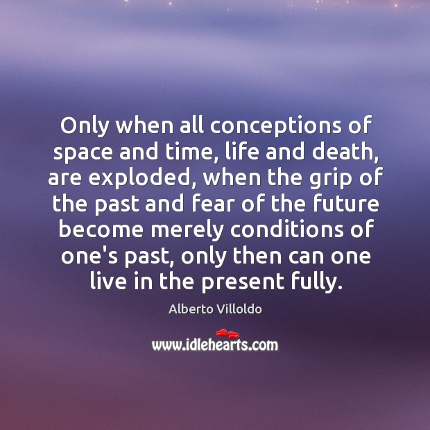 Only when all conceptions of space and time, life and death, are Image