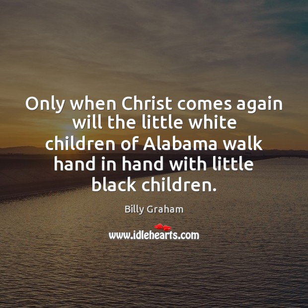 Image, Only when Christ comes again will the little white children of Alabama