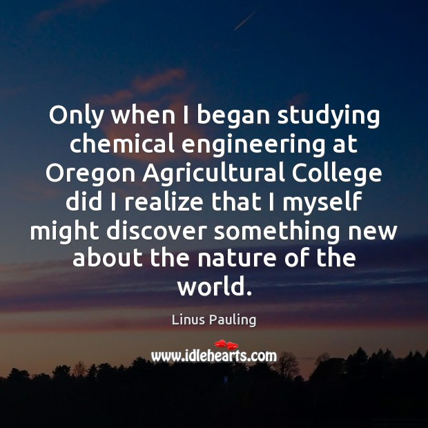 Only when I began studying chemical engineering at Oregon Agricultural College did Image