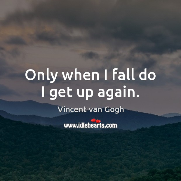 Image, Only when I fall do I get up again.