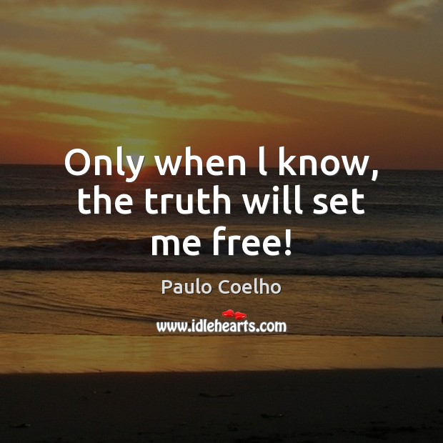 Only when l know, the truth will set me free! Image