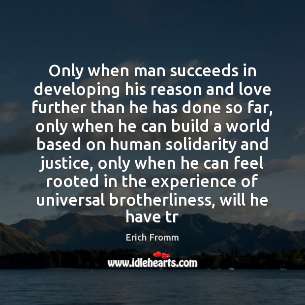 Image, Only when man succeeds in developing his reason and love further than