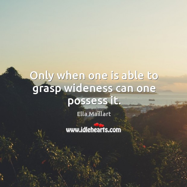 Image, Only when one is able to grasp wideness can one possess it.