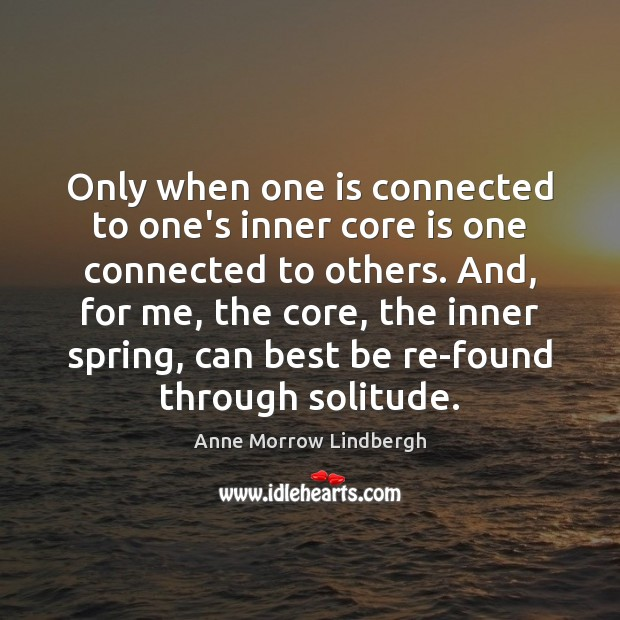 Only when one is connected to one's inner core is one connected Anne Morrow Lindbergh Picture Quote