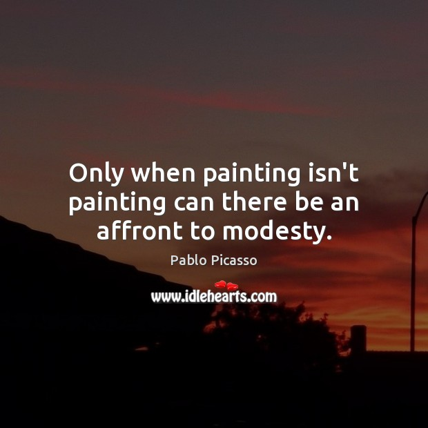 Only when painting isn't painting can there be an affront to modesty. Image