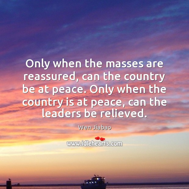 Only when the masses are reassured, can the country be at peace. Image