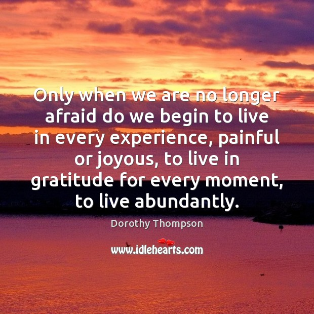 Only when we are no longer afraid do we begin to live Dorothy Thompson Picture Quote