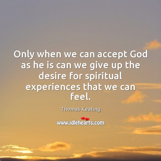 Only when we can accept God as he is can we give Thomas Keating Picture Quote