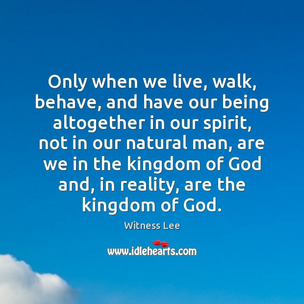 Only when we live, walk, behave, and have our being altogether in Image