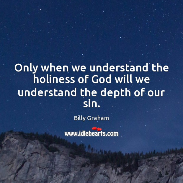 Image, Only when we understand the holiness of God will we understand the depth of our sin.