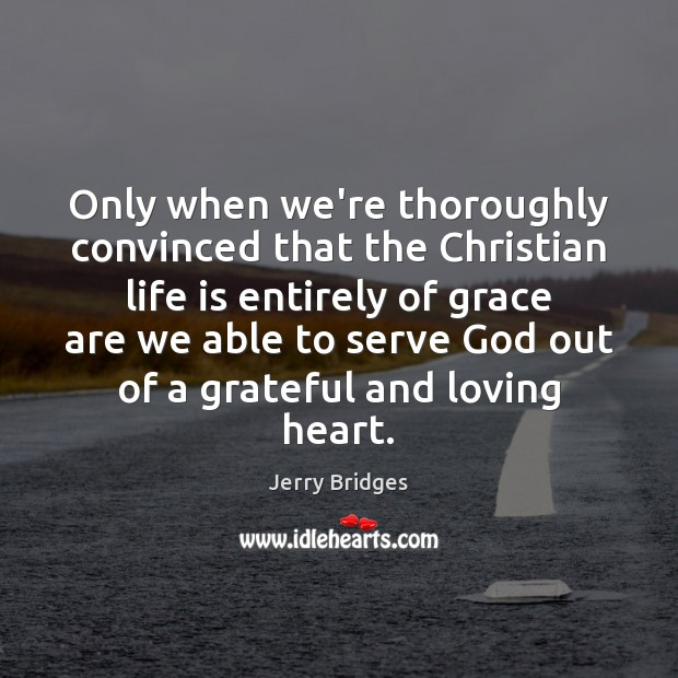 Only when we're thoroughly convinced that the Christian life is entirely of Jerry Bridges Picture Quote