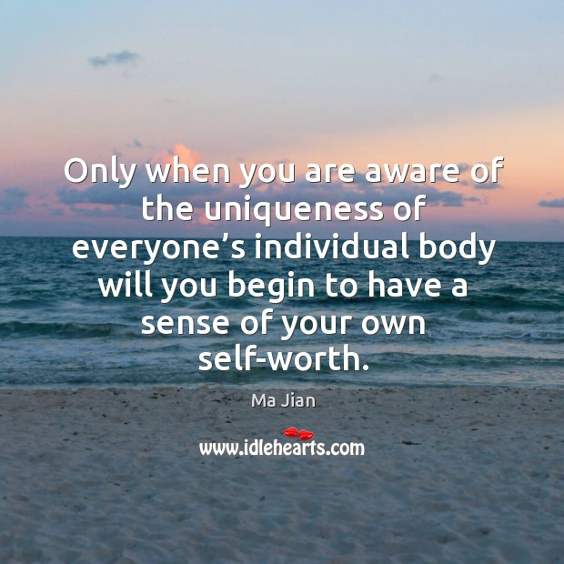Only when you are aware of the uniqueness of everyone's individual body will you begin to Image