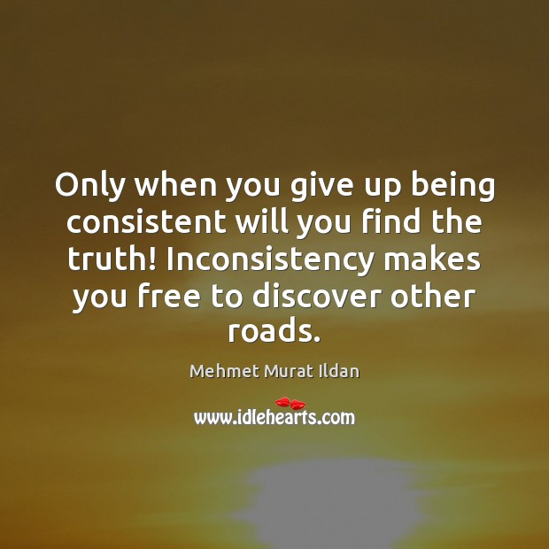 Image, Only when you give up being consistent will you find the truth!
