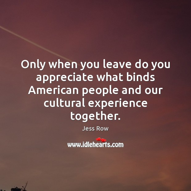 Only when you leave do you appreciate what binds American people and Image