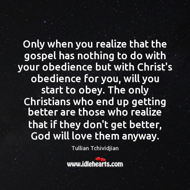 Only when you realize that the gospel has nothing to do with Tullian Tchividjian Picture Quote