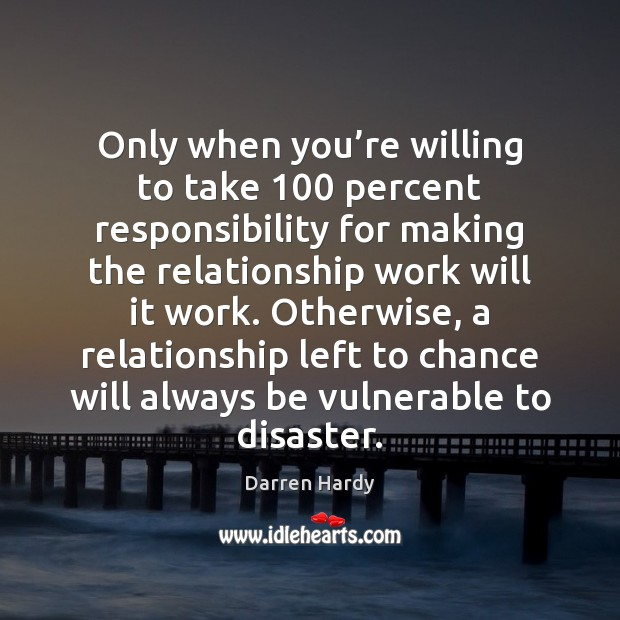 Image, Only when you're willing to take 100 percent responsibility for making the