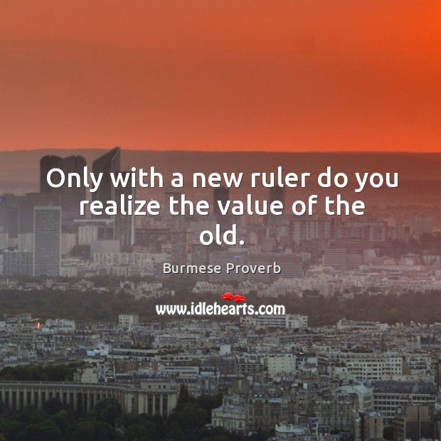 Only with a new ruler do you realize the value of the old. Image