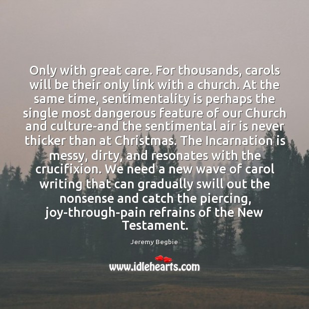 Only with great care. For thousands, carols will be their only link Image
